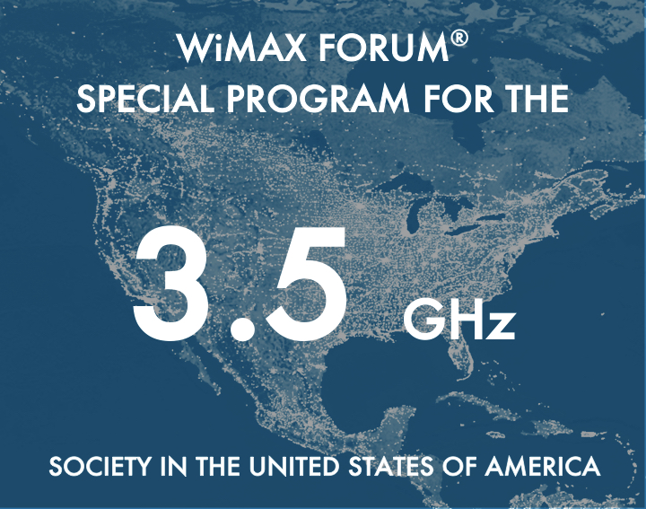 WiMAX Forum Special Program for the 3.5 GHz Society in the United States of America