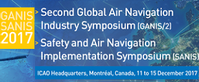 ICAO Global Air Navigation Industry Symposium (GANIS) & Safety and Air Navigation Implementation Symposium (SANIS) 2017